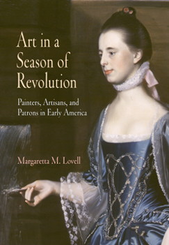 Margaretta Lovell, Art in a Season of Revolution: Painters, Artisans, and Patrons in Early America (Philadelphia: University of Pennsylvania Press, 2005). Winner of the 2006 Charles C. Eldredge Prize.